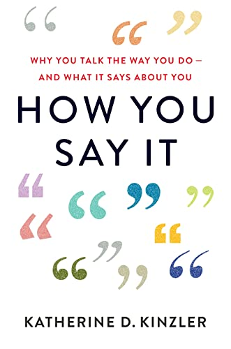 Book Cover: How You Say It: Why You Talk the Way You Do--And What It Says about You