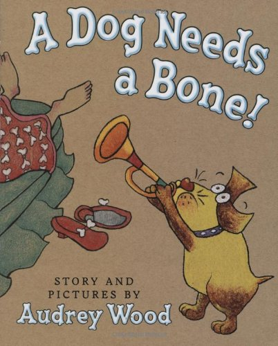 A Dog Needs A Bone (9780545000055) by Wood, Audrey