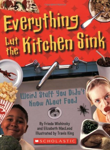 9780545003988: Everything But the Kitchen Sink: Weird Stuff You Didn't Know About Food