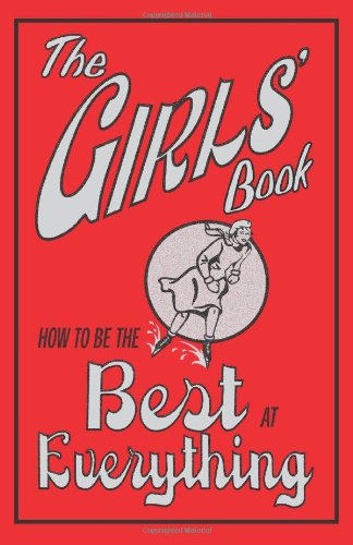 9780545016292: The Girls' Book: How to Be the Best at Everything