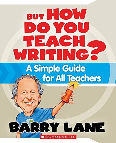 9780545021180: But How Do You Teach Writing?: A Simple Guide for All Teachers