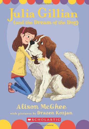 Julia Gillian (and the Dream of the Dog) (0545033535) by Mcghee, Alison