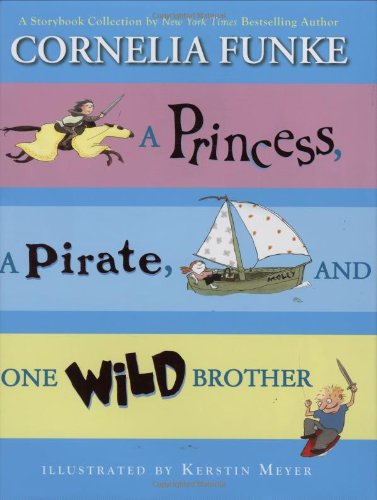 9780545042413: A Princess, A Pirate, And One Wild Brother: A Storybook Collection by New York Times Bestselling Author Cornelia Funke