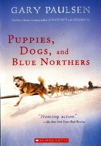 9780545046329: PUPPIES, DOGS, AND BLUE NORTHERS: REFLECTIONS ON BEING RAISED BY A PACK OF SLED DOGS BY (Author)Paulsen, Gary[Paperback]Aug-2007