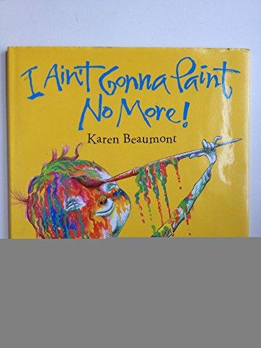 I Ain't Gonna Paint No More!: Karen beaumont