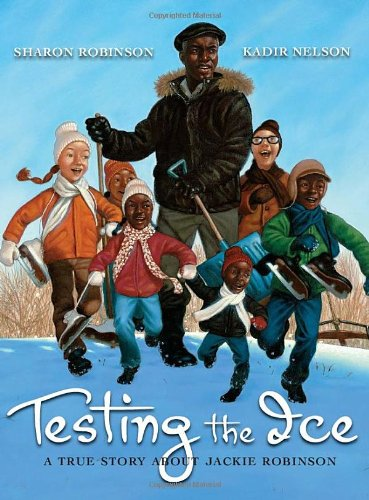 Testing the Ice: A True Story About Jackie Robinson: Robinson, Sharon (illustrated by Kadir Nelson)