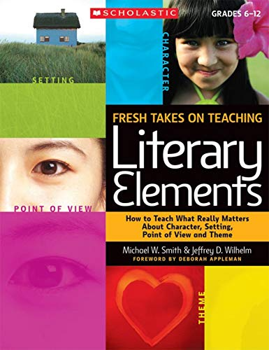 9780545052566: Fresh Takes on Teaching Literary Elements: How to Teach What Really Matters About Character, Setting, Point of View, and Theme