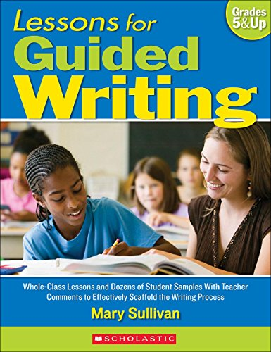 9780545054010: Lessons for Guided Writing, Grades 5 & Up: Whole-Class Lessons and Dozens of Student Samples with Teacher Comments to Effectively Scaffold the Writing