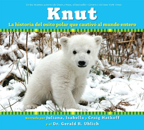 9780545056588: Knut: La historia del osito polar que cautivó al mundo entero: (Spanish language edition of Knut: The Story of a Little Polar Bear That Captivated the World) (Spanish Edition)