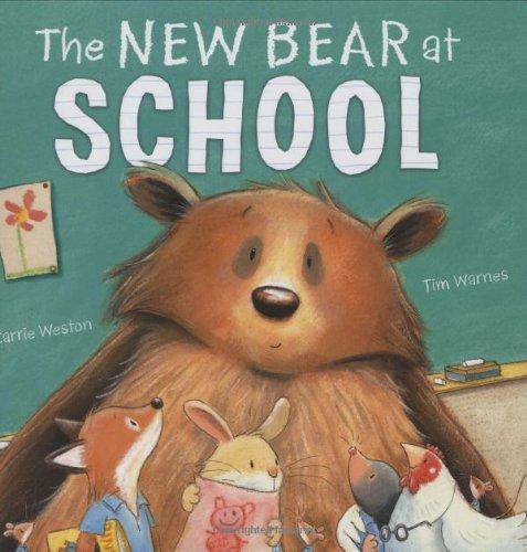 The New Bear At School: Carrie Weston; Illustrator-Tim Warnes