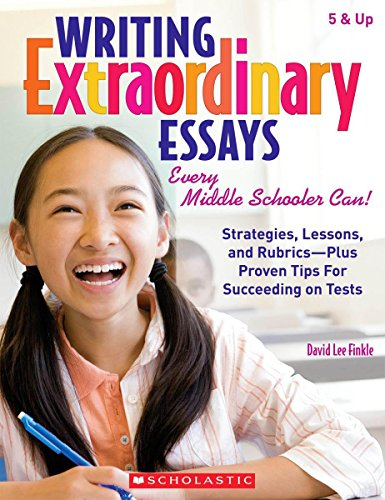 9780545058988: Writing Extraordinary Essays: Every Middle Schooler Can!: Strategies, Lessons, and Rubrics - Plus Proven Tips for Succeeding on Tests