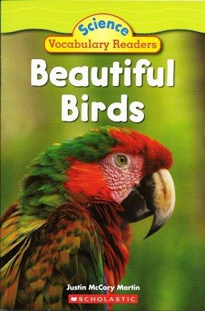 Beautiful Birds - Science Vocabulary Readers: Justin McCory Martin