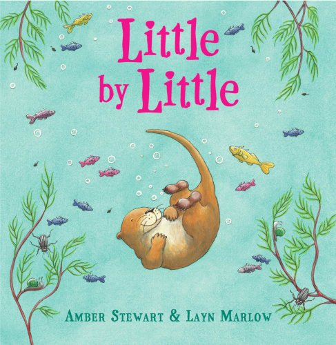 Little By Little: Amber Stewart; Illustrator-Layn Marlow