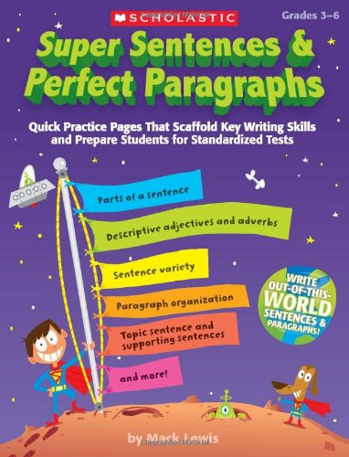 9780545064033: Super Sentences & Perfect Paragraphs: Quick Practice Pages That Scaffold Key Writing Skills and Prepare Students for Standardized Tests