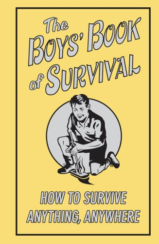 9780545085366: The Boys' Book of Survival: How to Survive Anything, Anywhere