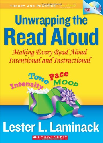 Unwrapping the Read Aloud: Making Every Read Aloud Intentional and Instructional (Theory and Practice in Action) (0545087449) by Lester Laminack