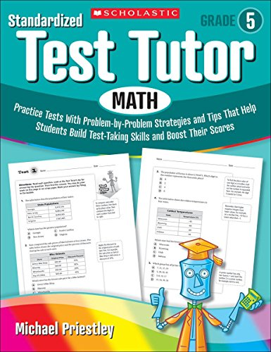 9780545096072: Standardized Test Tutor: Math, Grade 5: Practice Tests with Problem-by-problem Strategies and Tips That Help Students Build Test-Taking Skills and Boost Their Scores