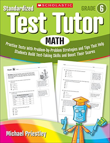 9780545096089: Standardized Test Tutor: Math, Grade 6: Practice Tests with Problem-By-Problem Strategies and Tips That Help Students Build Test-Taking Skills and Boo