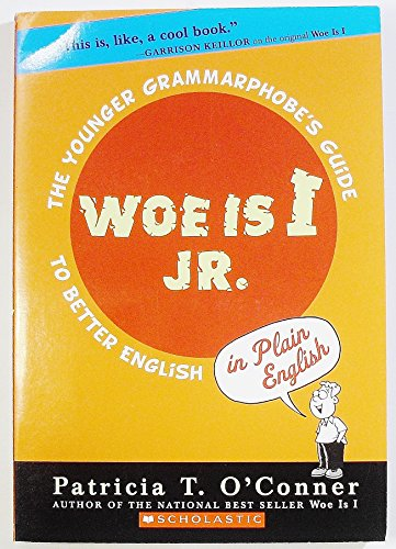 Woe Is I, Jr. (The Younger Grammarphobe's Guide To Better English)