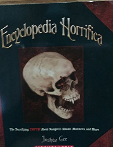 9780545099127: Encyclopedia Horrifica: The Terrifying Truth! about Vampires, Ghosts, Monsters, and More