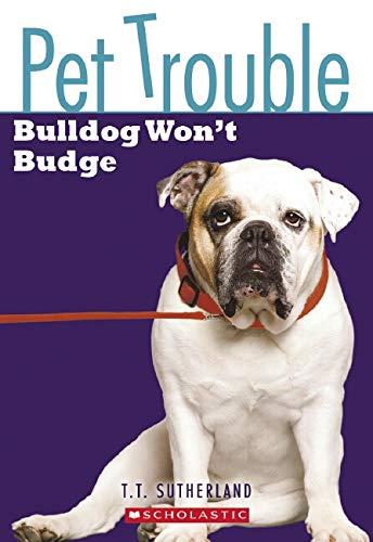 Pet Trouble #4: Bulldog Won't Budge: Sutherland, Tui T.