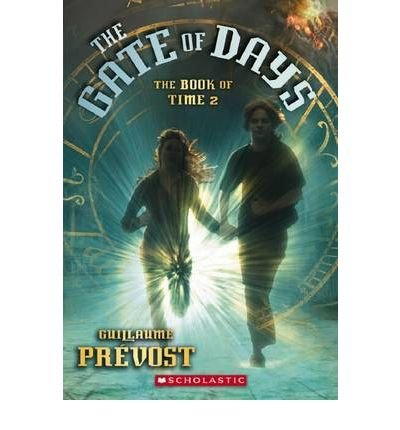 9780545104609: THE BOOK OF TIME #2: THE GATE OF DAYS BY (PREVOST, GUILLAUME)[SCHOLASTIC PAPERBACKS]JAN-1900