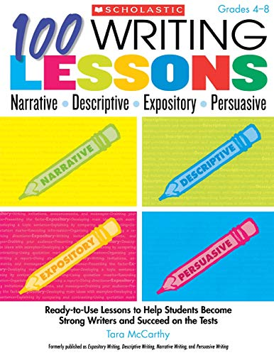 9780545110020: 100 Writing Lessons: Narrative, Descriptive, Expository, Persuasive, Grades 4-8: Ready-To-Use Lessons to Help Students Become Strong Writers and Succe