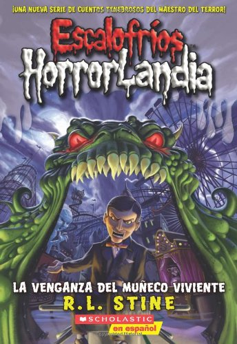 9780545128322: Escalofríos HorrorLandia #1: La venganza del muneco viviente: (Spanish language edition of Goosebumps HorrorLand #1: Revenge of the Living Dummy) (Spanish Edition)