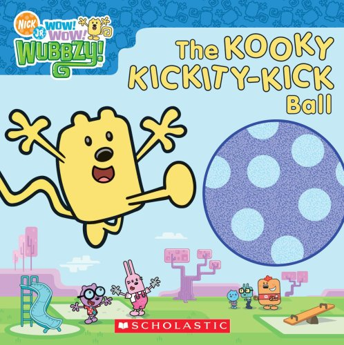 The Kooky Kickity-Kick Ball (Nick Jr. Wow! Wow! Wubbzy!): Inc. Scholastic