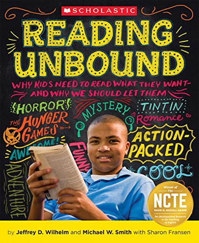 Reading Unbound: Why Kids Need To Read What They Want—and Why We Should Let Them