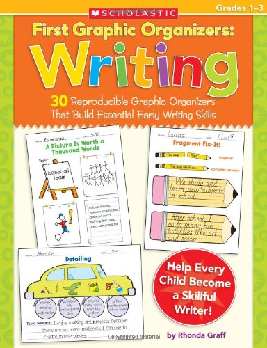 9780545150477: First Graphic Organizers: Writing, Grades 1-3: 30 Reproducible Graphic Organizers That Build Essential Early Writing Skills