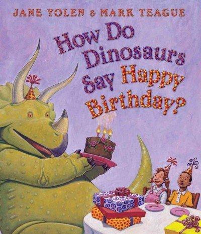 How Do Dinosaurs Say Happy Birthday?: Jane Yolen