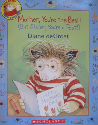 Mother, You're the Best! (But Sister, You're a Pest!) (Gilbert and Friends) (0545155606) by Diane deGroat