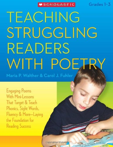 Teaching Struggling Readers With Poetry: Engaging Poems With Mini-Lessons That Target and Teach Phonics, Sight Words, Fluency & More—Laying the Foundation for Reading Success (0545156823) by Maria Walther; Carol Fuhler
