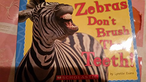 Zebras don't brush their teeth!: Lynette Evans
