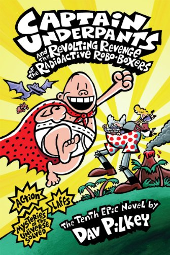 9780545175364: Captain Underpants and the Revolting Revenge of the Radioactive Robo-Boxers (Captain Underpants #10)