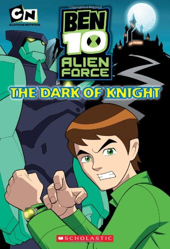 The Dark of Knight (Ben 10 Alien: Scholastic