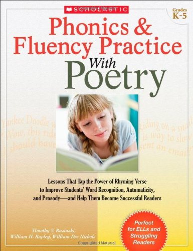 9780545211864: Phonics & Fluency Practice with Poetry: Lessons That Tap the Power of Rhyming Verse to Improve Students' Word Recognition, Automaticity, and Prosody-A