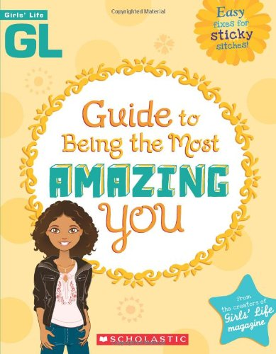 9780545214940: Girls' Life Guide to Being the Most Amazing You