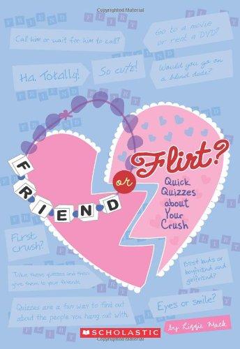 9780545225335: Friend Or Flirt?: Quick Quizzes About Your Crush (Quick Quizzes for Bff'S)