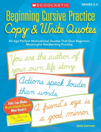 9780545227544: Beginning Cursive Practice: Copy & Write Quotes: 40 Age-Perfect Motivational Quotes That Give Beginners Meaningful Handwriting Practice