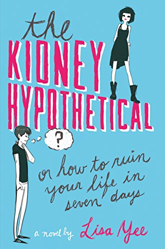 9780545230940: The Kidney Hypothetical: Or How to Ruin Your Life in Seven Days