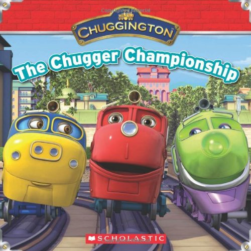 Chuggington: The Chugger Championship (9780545233156) by Scholastic; Michael Anthony Steele