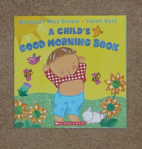 A Child's Good Morning Book: Karen Katz