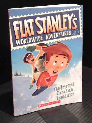 9780545251860: [Flat Stanley's Worldwide Adventures, Book 4: The Intrepid Canadian Expedition] (By: Sara Pennypacker) [published: January, 2010]