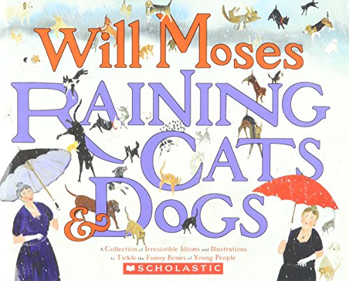 9780545255172: Raining Cats and Dogs: A Collection of Irresistible Idioms and Illustrations to Tickle the Funny Bon