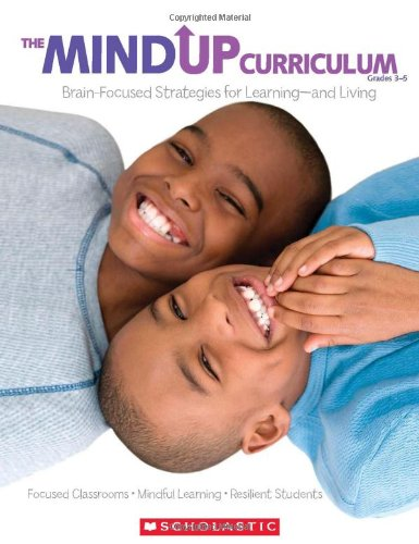 9780545267137: The Mind Up Curriculum Grades 3-5: Focused Classrooms-Mindful Learning-Resilient Students