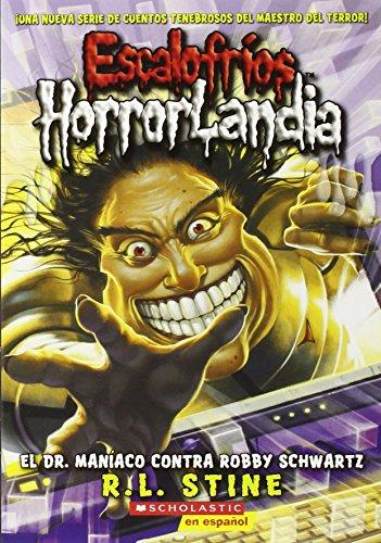 9780545270717: Escalofríos HorrorLandia #5: El Dr. Maníaco contra Robby Schwartz: (Spanish language edition of Goosebumps HorrorLand #5: Dr. Maniac vs. Robby Schwartz) (Spanish Edition)