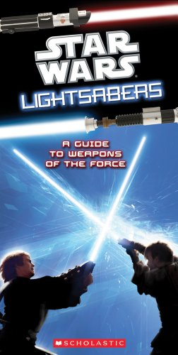 9780545271776: Star Wars Light Sabers: A Guide to Weapons of the Force