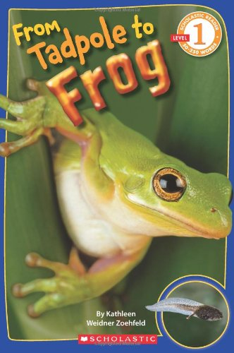 Scholastic Reader Level 1: From Tadpole to Frog (0545273374) by Kathleen Weidner Zoehfeld